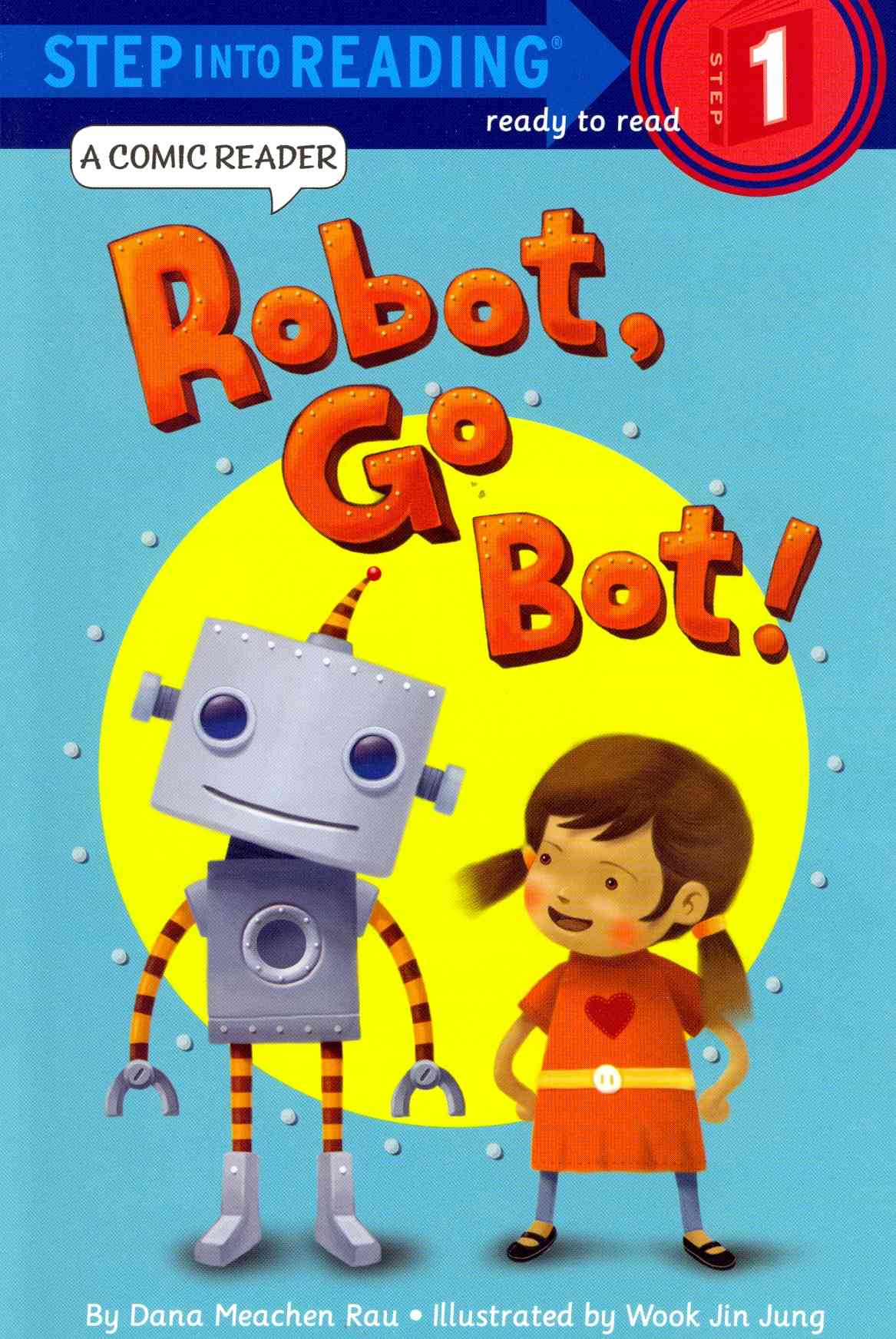Robot, Go Bot! By Rau, Dana Meachen/ Jung, Wook Jin (ILT)