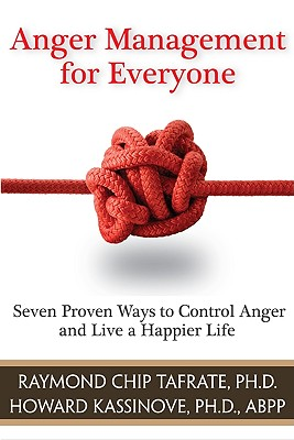 Anger Management for Everyone By Tafrate, Raymond Chip, Ph.D./ Kassinove, Howard